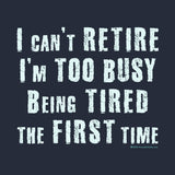 I Can't Retire I'm Too Busy Being Tired the First Time by Melody Gardy + House Of HaHa