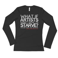 Starving Artist What If Artists Didn't Have to Starve Ladies' Long Sleeve T-Shirt + House Of HaHa Best Cool Funniest Funny Gifts