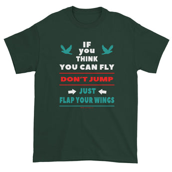 If you think you can fly DON'T JUMP Flap Your Wings Short Short Sleeve Men's T-Shirt + House Of HaHa Best Cool Funniest Funny Gifts