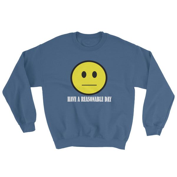 Have A Reasonable Day Men's Sweatshirt + House Of HaHa Best Cool Funniest Funny T-Shirts