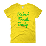 Baked Fresh Daily Women's Short Sleeve Cannabis T-shirt + House Of HaHa Best Cool Funniest Funny T-Shirts