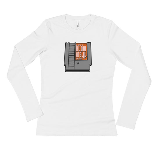 Super Blow Me Nintendo Cartridge Advice Parody Ladies' Long Sleeve T-Shirt + House Of HaHa