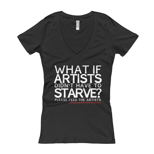 Starving Artist What If Artists Didn't Have to Starve Women's V-Neck T-shirt + House Of HaHa