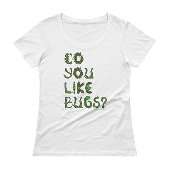 Do You Like Bugs? Creepy Insect Lovers Entomology Ladies' Scoopneck T-Shirt + House Of HaHa Best Cool Funniest Funny Gifts