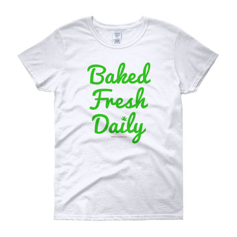 Baked Fresh Daily Women's Short Sleeve Cannabis T-shirt + House Of HaHa Best Cool Funniest Funny Gifts