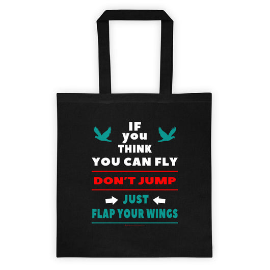 If You Think You Can Fly, DON'T JUMP, Just Flap Your Wings Double Sided Print Tote Bag + House Of HaHa