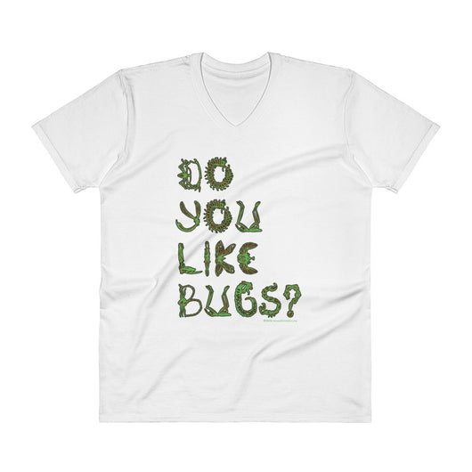 Do You Like Bugs? Creepy Insect Lovers Entomology V-Neck T-Shirt + House Of HaHa Best Cool Funniest Funny T-Shirts