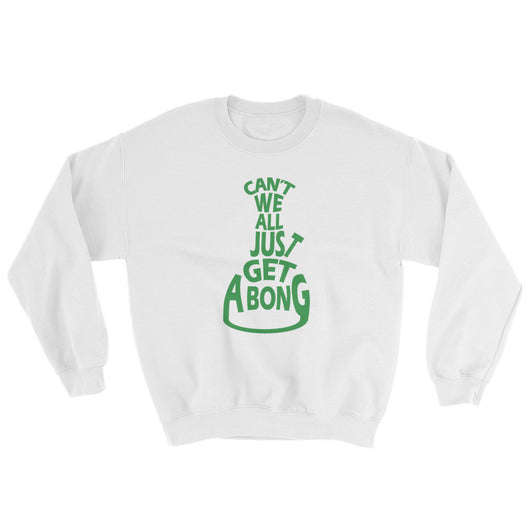 Can't We All Just Get a Bong Men's Cannabis Sweatshirt + House Of HaHa Best Cool Funniest Funny T-Shirts