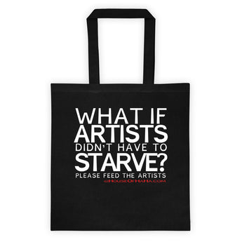 Starving Artist What If Artists Didn't Have to Starve Double Sided Print Tote Bag + House Of HaHa Best Cool Funniest Funny Gifts