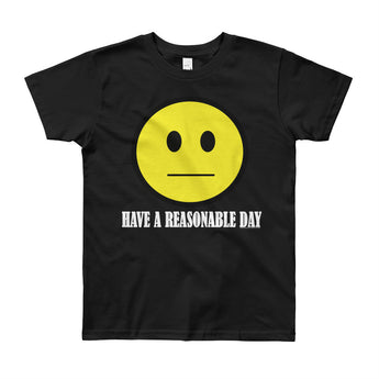 Have A Reasonable Day Youth Short Sleeve T-Shirt - Made in USA + House Of HaHa Best Cool Funniest Funny Gifts
