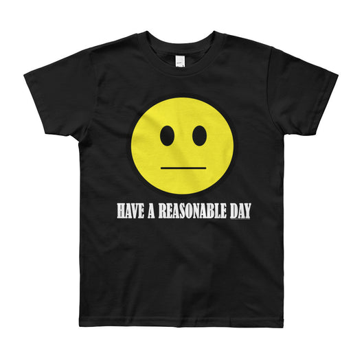 Have A Reasonable Day Youth Short Sleeve T-Shirt - Made in USA + House Of HaHa