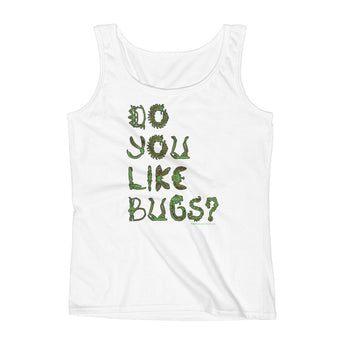 Do You Like Bugs? Creepy Insect Lovers Entomology Ladies' Tank Top + House Of HaHa Best Cool Funniest Funny Gifts