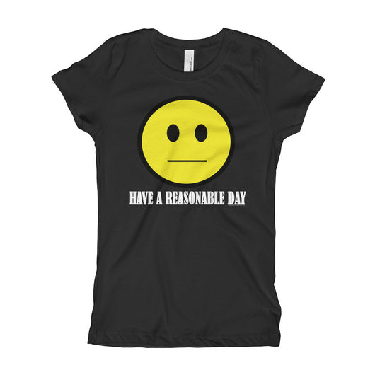 Have A Reasonable Day Girl's Princess T-Shirt + House Of HaHa Best Cool Funniest Funny T-Shirts