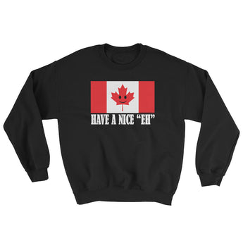 Have A Nice EH Canadian Flag Maple Leaf Canada Pride Sweatshirt by Aaron Gardy + House Of HaHa Best Cool Funniest Funny Gifts