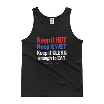 Keep it HOT Keep it WET Keep it CLEAN enough to EAT Men's Tank Top + House Of HaHa Best Cool Funniest Funny Gifts