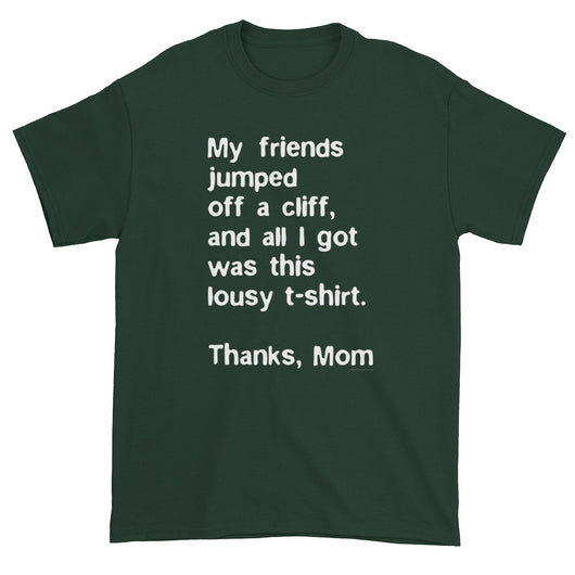 My friends jumped off a cliff...Thanks Mom Men's Short Sleeve T-Shirt + House Of HaHa Best Cool Funniest Funny T-Shirts