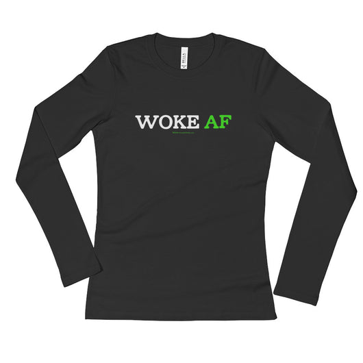 Woke AF Social Justice Racism Awareness Cool Slang Ladies' Long Sleeve T-Shirt + House Of HaHa