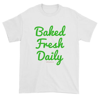 Baked Fresh Daily Weed Marijuana Cannabis Pot 420 Men's T-Shirt + House Of HaHa Best Cool Funniest Funny Gifts