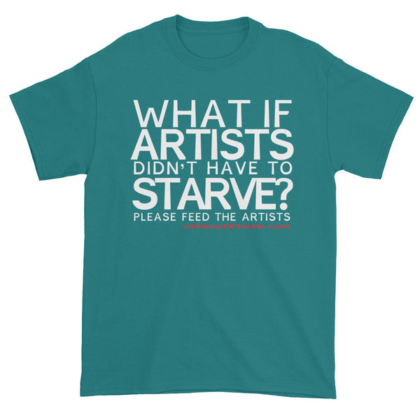 Starving Artist What If Artists Didn't Have to Starve Men's Short Sleeve T-shirt + House Of HaHa