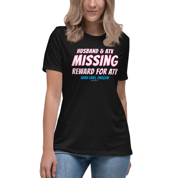 Husband and ATV Missing Reward for ATV Sand Lake Oregon Women's Relaxed T-Shirt + House Of HaHa Best Cool Funniest Funny Gifts