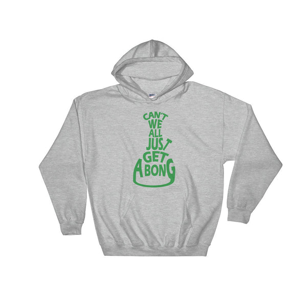 Can't We All Just Get a Bong Men's Heavy Hooded Hoodie Sweatshirt + House Of HaHa Best Cool Funniest Funny Gifts