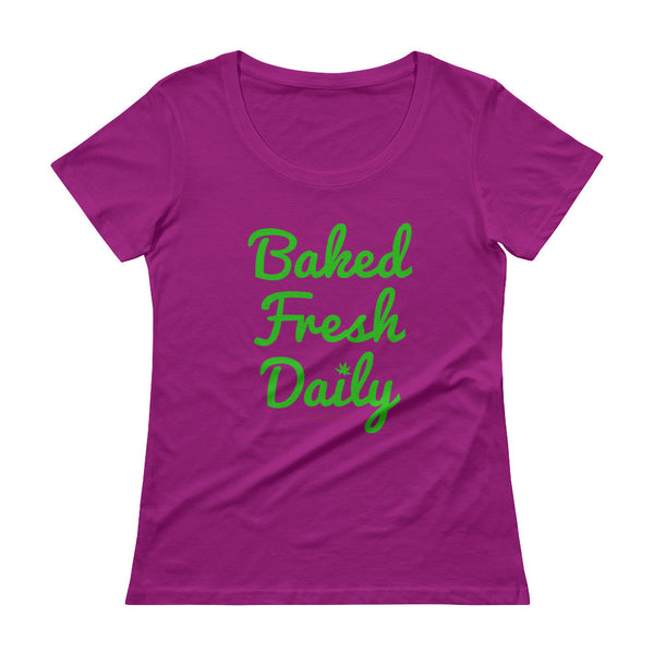 Baked Fresh Daily Ladies' Scoopneck Women's Cannabis T-Shirt + House Of HaHa Best Cool Funniest Funny Gifts