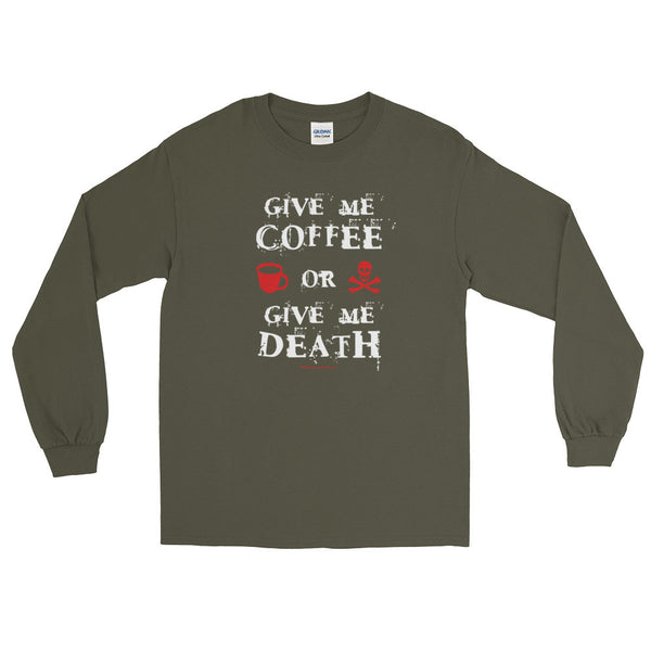 Give Me Coffee or Give Me Death Caffeine Addiction Men's Long Sleeve T-Shirt + House Of HaHa Best Cool Funniest Funny Gifts