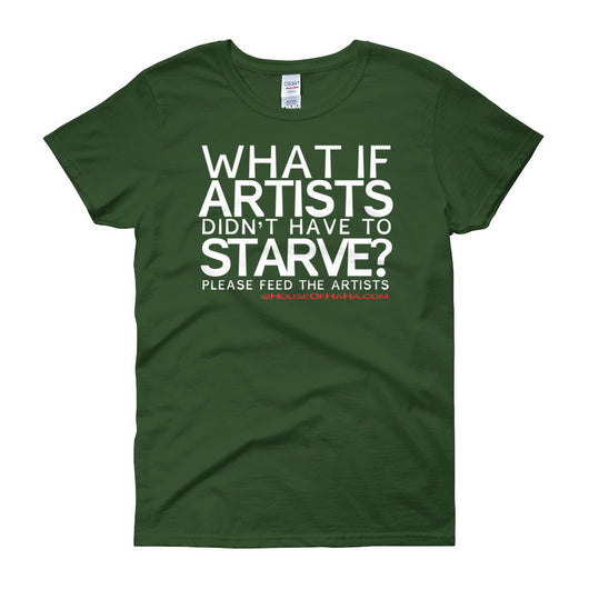 Starving Artist What If Artists Didn't Have to Starve Women's Short Sleeve T-shirt + House Of HaHa