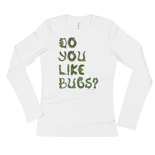 Do You Like Bugs? Creepy Insect Lovers Entomology Ladies' Long Sleeve T-Shirt + House Of HaHa Best Cool Funniest Funny T-Shirts