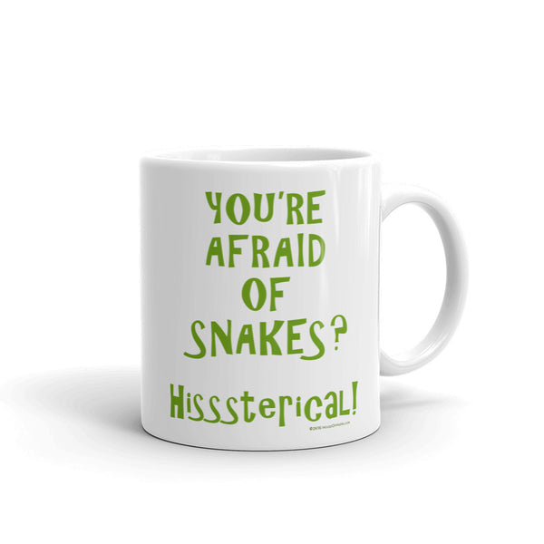 You're Afraid of Snakes? Funny Herpetology Herper Hisssterical! Mug + House Of HaHa Best Cool Funniest Funny Gifts