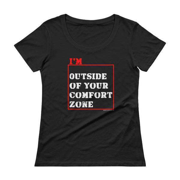 I'm Outside of Your Comfort Zone Non Conformist Ladies' Scoopneck T-Shirt + House Of HaHa