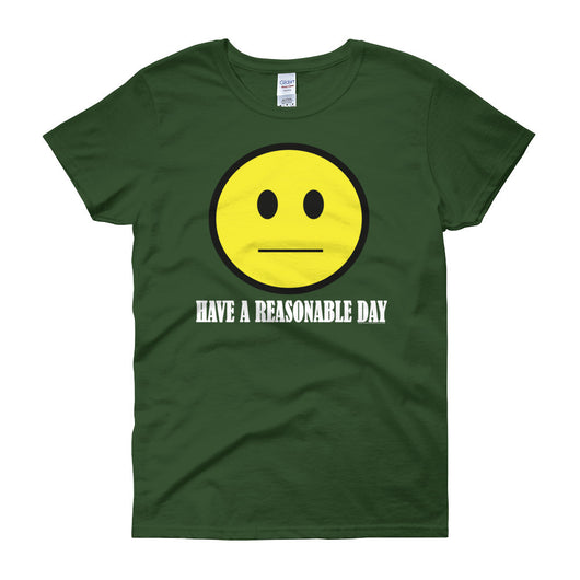 Have A Reasonable Day Women's T-shirt + House Of HaHa