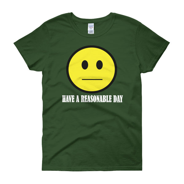 Have A Reasonable Day Women's T-shirt - House Of HaHa