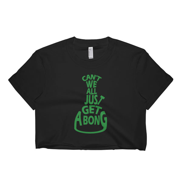 Can't We All Just Get a Bong Women's Short Sleeve Crop Top Shirt - Made in USA + House Of HaHa Best Cool Funniest Funny T-Shirts