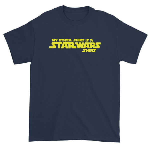 My Other Shirt is a Star Wars Shirt Men's Short Sleeve T-Shirt