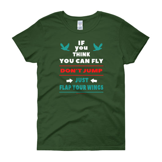 If you think you can fly DON'T JUMP Flap Your Wings Women's short sleeve t-shirt + House Of HaHa