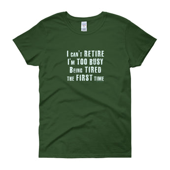I Can't Retire. I'm Too Busy Women's Short Sleeve T-Shirt + House Of HaHa Best Cool Funniest Funny Gifts