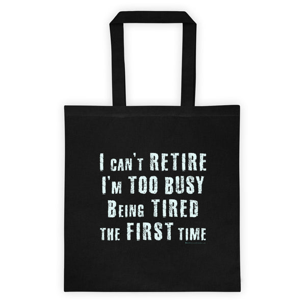 I Can't Retire... I'm Too Busy Tote Bag + House Of HaHa Best Cool Funniest Funny T-Shirts