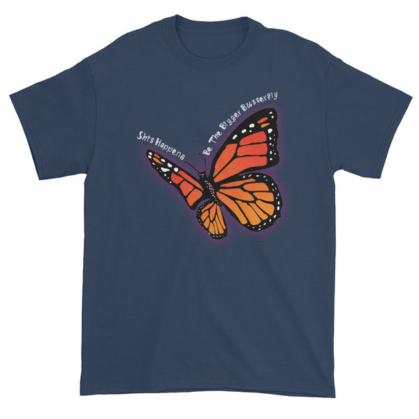 Be the Bigger Butterfly Shit Happens Good Advice Kindness Men's Short Sleeve T-Shirt