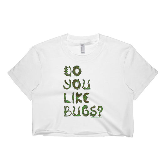 Do You Like Bugs? Creepy Insect Lovers Entomology Short sleeve crop top - Made in USA + House Of HaHa Best Cool Funniest Funny T-Shirts