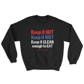 Keep it HOT Keep it WET Keep it CLEAN enough to EAT Men's Sweatshirt + House Of HaHa Best Cool Funniest Funny Gifts