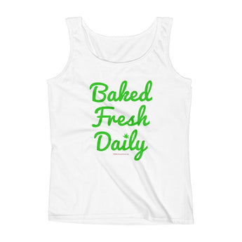 Baked Fresh Daily Ladies' Cannabis Tank Top + House Of HaHa Best Cool Funniest Funny Gifts
