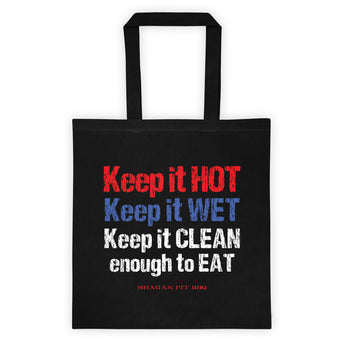 Keep it HOT Keep it WET Keep it CLEAN enough to EAT Tote Bag + House Of HaHa Best Cool Funniest Funny Gifts
