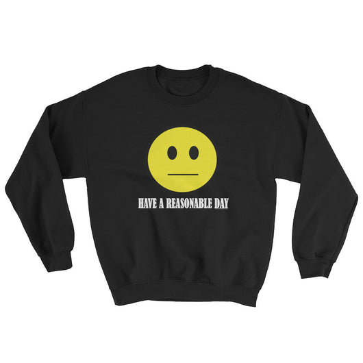 Have A Reasonable Day Men's Sweatshirt + House Of HaHa