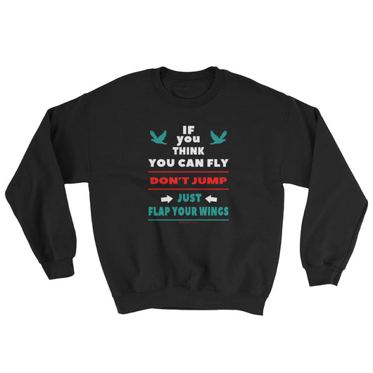 If you think you can fly DON'T JUMP Flap Your Wings Sweatshirt + House Of HaHa