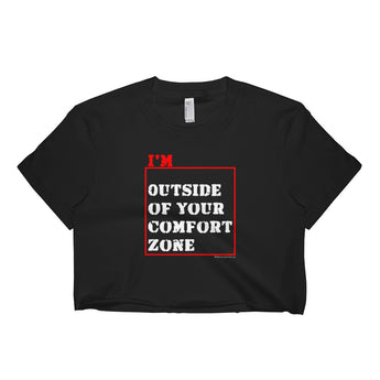 I'm Outside of Your Comfort Zone Non Conformist Short Sleeve Crop Top - Made in USA + House Of HaHa Best Cool Funniest Funny Gifts