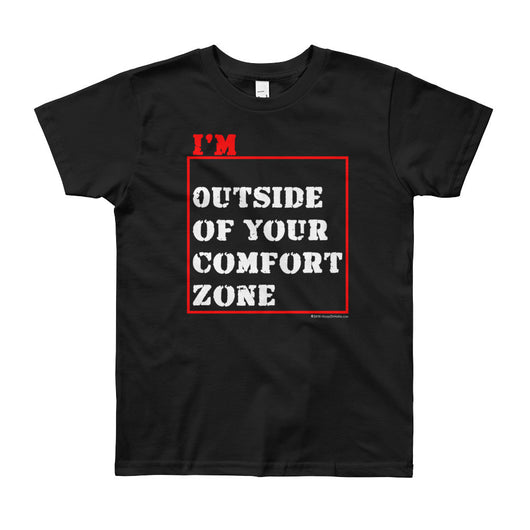 I'm Outside of Your Comfort Zone Non Conformist Youth Short Sleeve T-Shirt - Made in USA + House Of HaHa Best Cool Funniest Funny T-Shirts