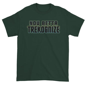 You Betta Trekognize Men's Short Sleeve T-Shirt + House Of HaHa Best Cool Funniest Funny Gifts