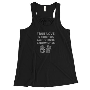 True Love is Finishing Each Other's Sandwiches Women's Flowy Racerback Tank + House Of HaHa Best Cool Funniest Funny Gifts