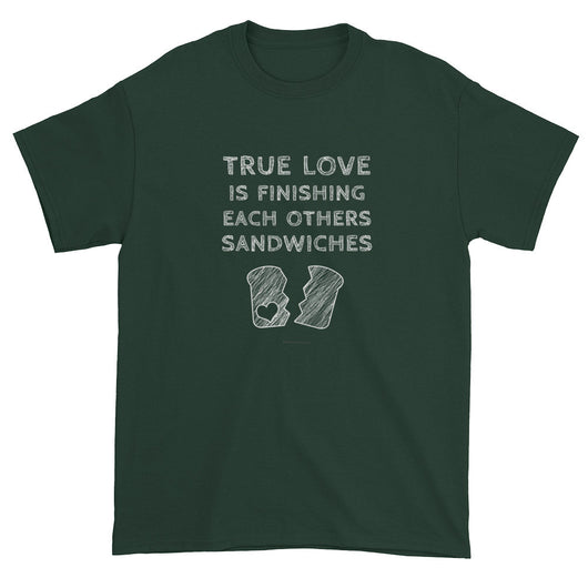 True Love is Finishing Each Other's Sandwiches Short Sleeve T-shirt + House Of HaHa Best Cool Funniest Funny T-Shirts